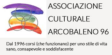 Associazione Culturale Arcobaleno 96. Dal 1996 corsi (che funzionano) per uno sule di vita sano, consapevole e soddisfacente